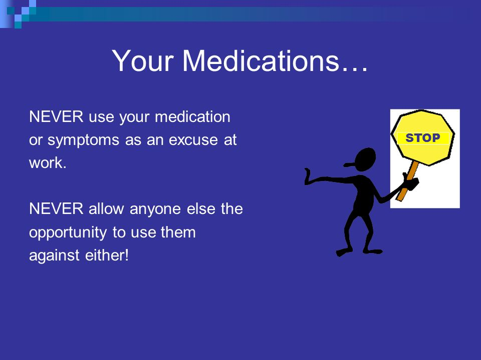 Your Medications… NEVER use your medication
