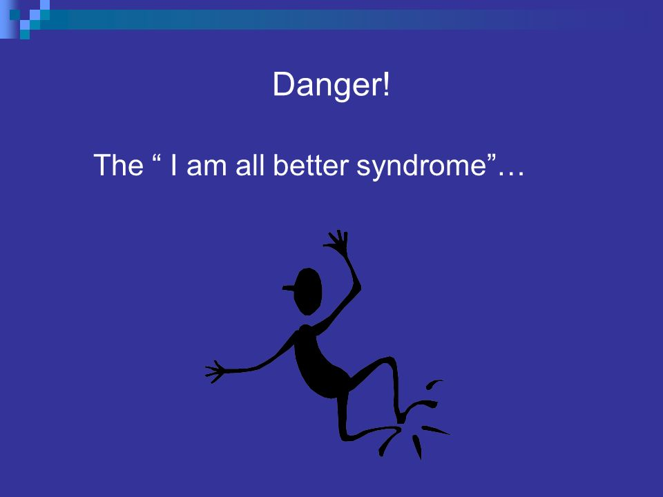 The I am all better syndrome …