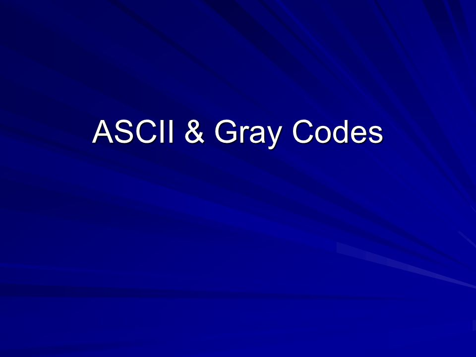 ASCII & Gray Codes