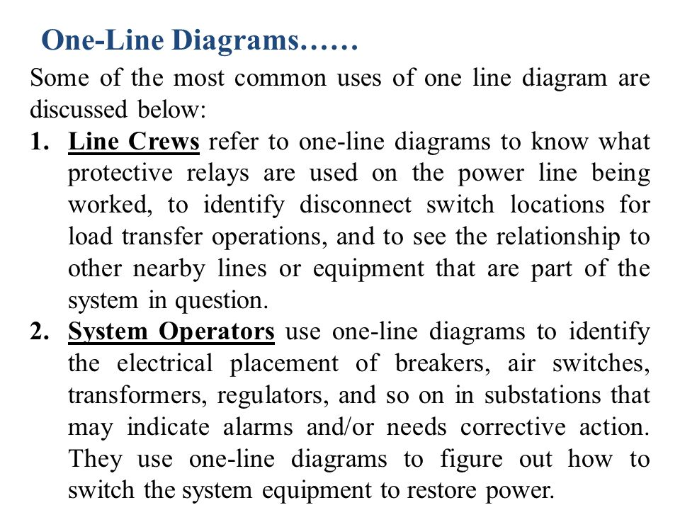 One-Line Diagrams…… Some of the most common uses of one line diagram are discussed below:
