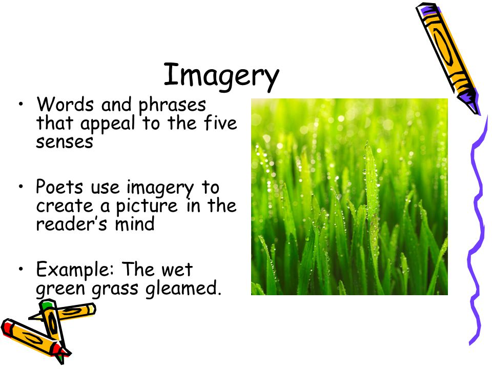 Imagery Words and phrases that appeal to the five senses