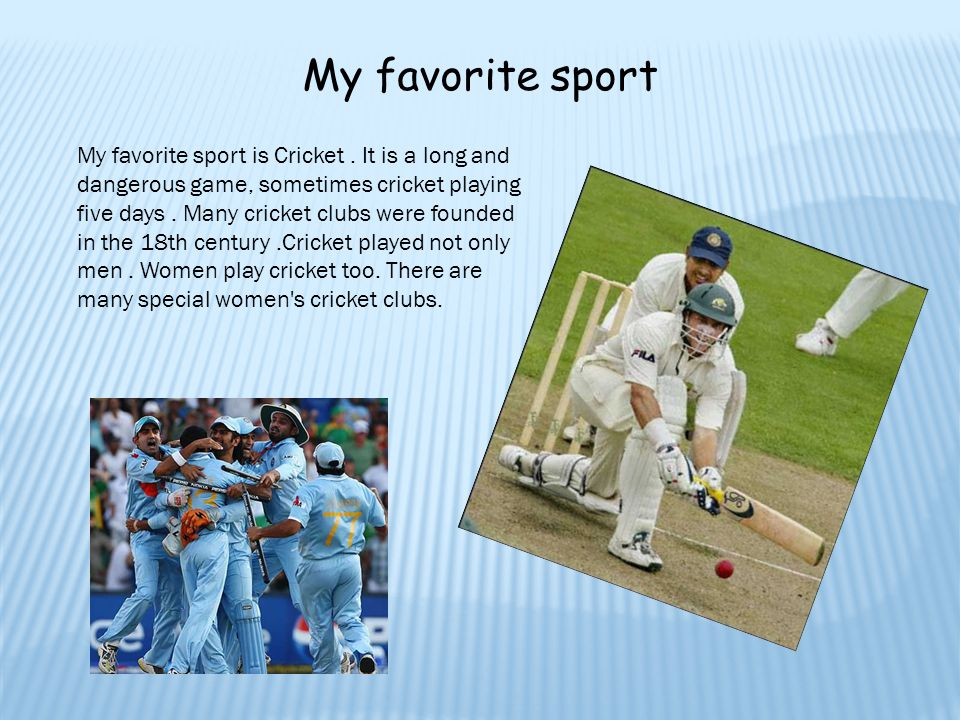 cricket my favourite sport Essay on my favourite game cricket for  my favorite sport hockey, football, cricket ,  cricket is my favourite game than all other outdoor games in indiamy.