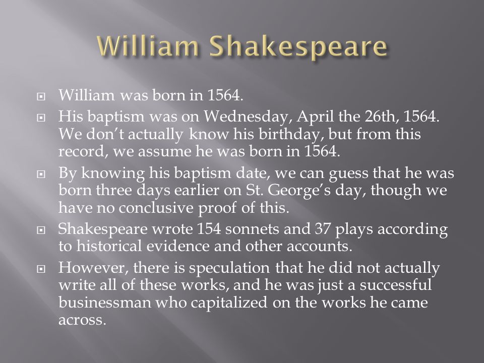 william shakespeare was born in stratfo Born in stratford-upon-avon in 1564, shakespeare spent most of his working life  in london, but also did a fair bit of traipsing around the.