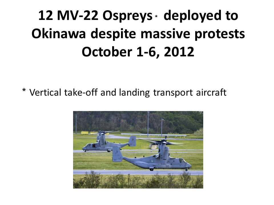 12 MV-22 Ospreys* deployed to Okinawa despite massive protests October 1-6, 2012