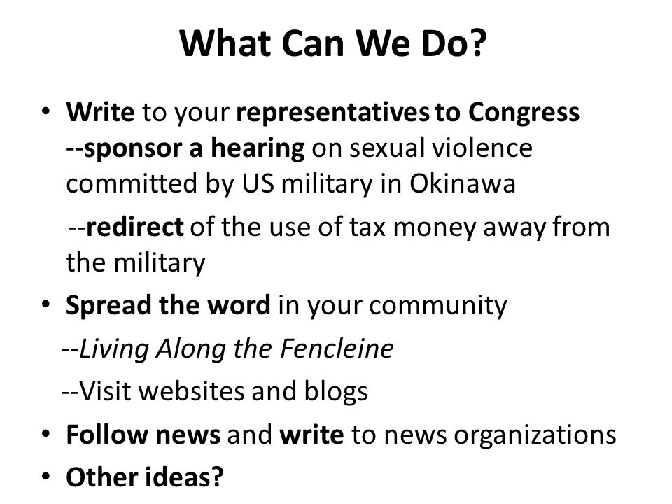 What Can We Do Write to your representatives to Congress --sponsor a hearing on sexual violence committed by US military in Okinawa.