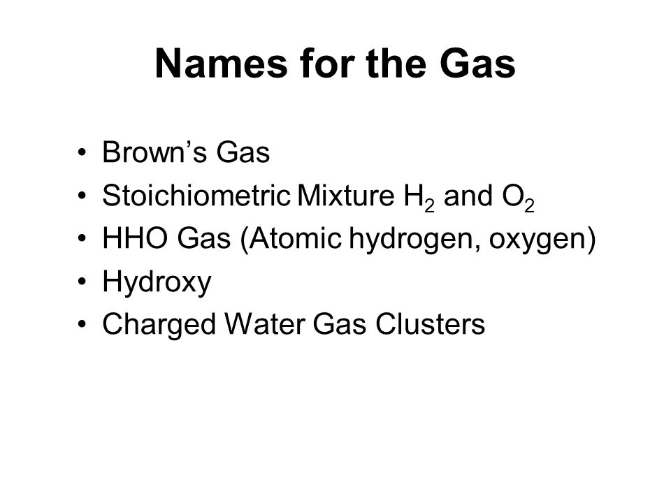 http://slideplayer.com/5880851/19/images/14/Names+for+the+Gas+Brown%E2%80%99s+Gas+Stoichiometric+Mixture+H2+and+O2.jpg
