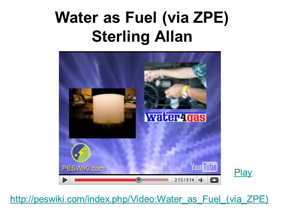 Water as Fuel (via ZPE) Sterling Allan