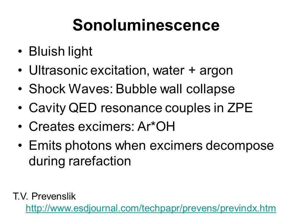 Sonoluminescence Bluish light Ultrasonic excitation, water + argon