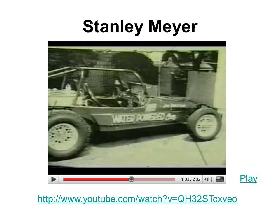 Stanley Meyer Play http://www.youtube.com/watch v=QH32STcxveo