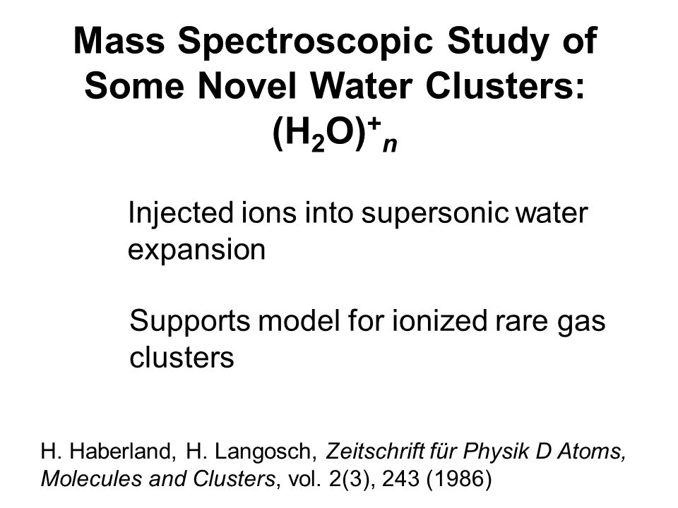 Mass Spectroscopic Study of Some Novel Water Clusters: (H2O)+n