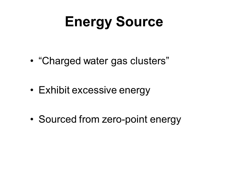 Energy Source Charged water gas clusters Exhibit excessive energy
