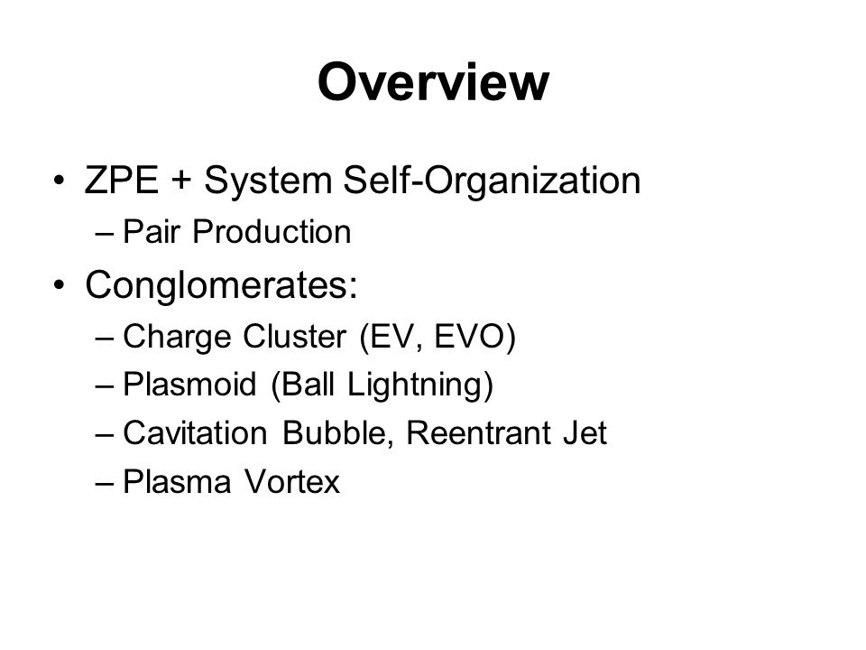 Overview ZPE + System Self-Organization Conglomerates: Pair Production
