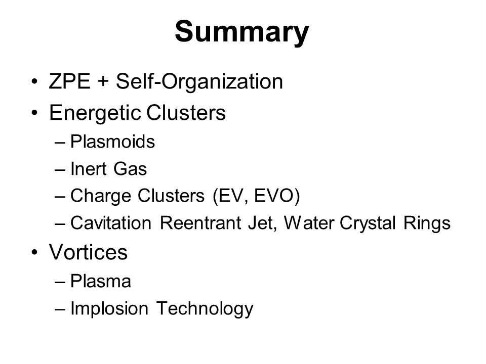 Summary ZPE + Self-Organization Energetic Clusters Vortices Plasmoids
