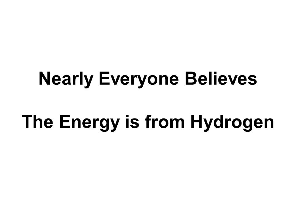 Nearly Everyone Believes The Energy is from Hydrogen