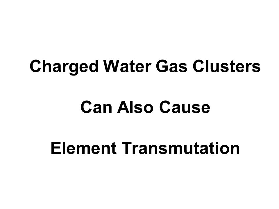 Charged Water Gas Clusters Can Also Cause Element Transmutation