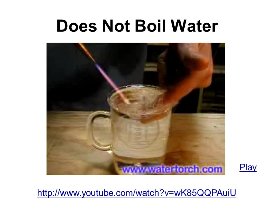Does Not Boil Water Play http://www.youtube.com/watch v=wK85QQPAuiU