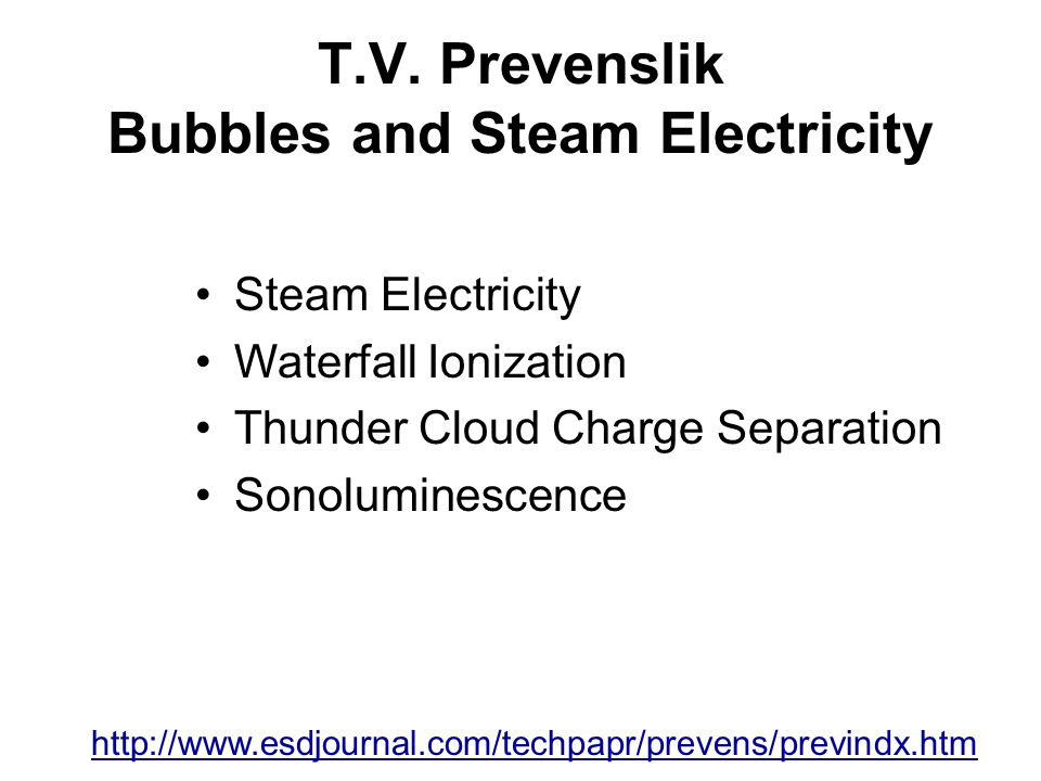 T.V. Prevenslik Bubbles and Steam Electricity