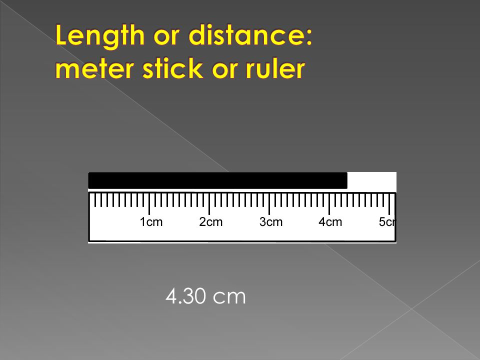 Length or distance: meter stick or ruler