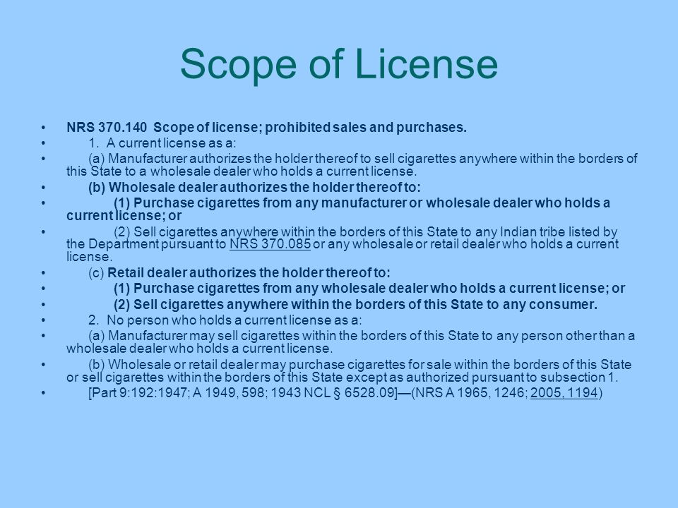 Scope of LicenseNRS 370.140 Scope of license; prohibited sales and purchases. 1. A current license as a: