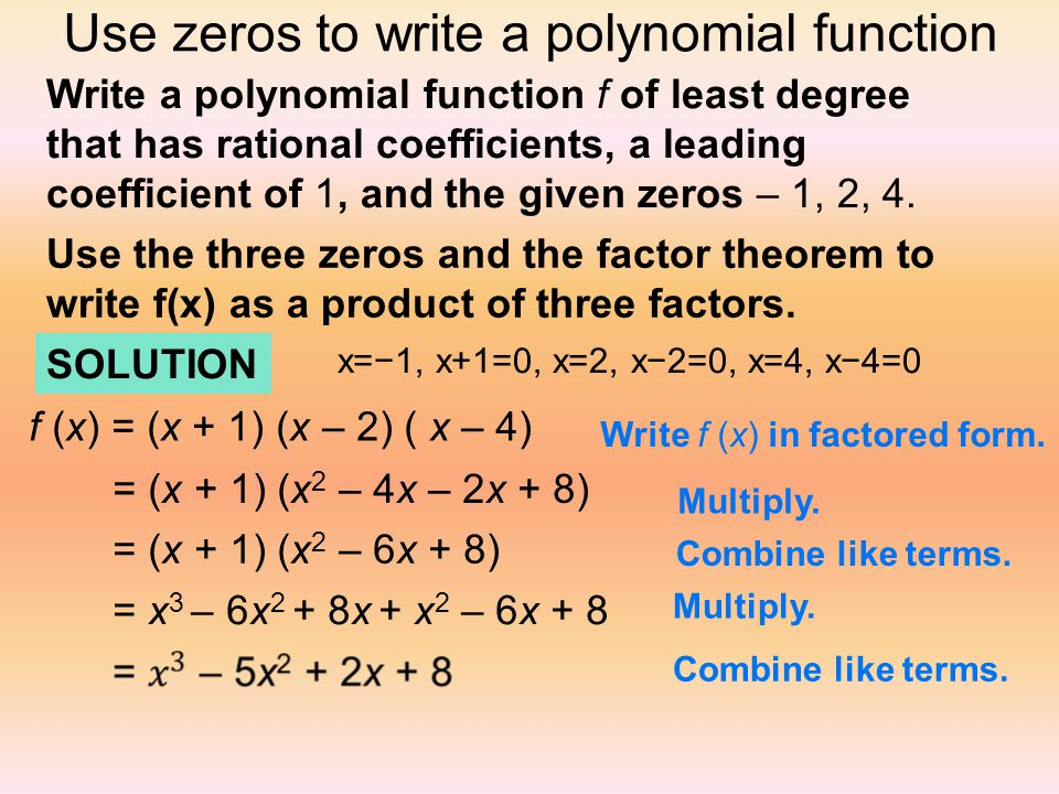 write a polynomial function with given zeros Explains the connection between a polynomial's zeroes and its equation also   of your polynomial match the (real) zeroes they gave you and the given point is.