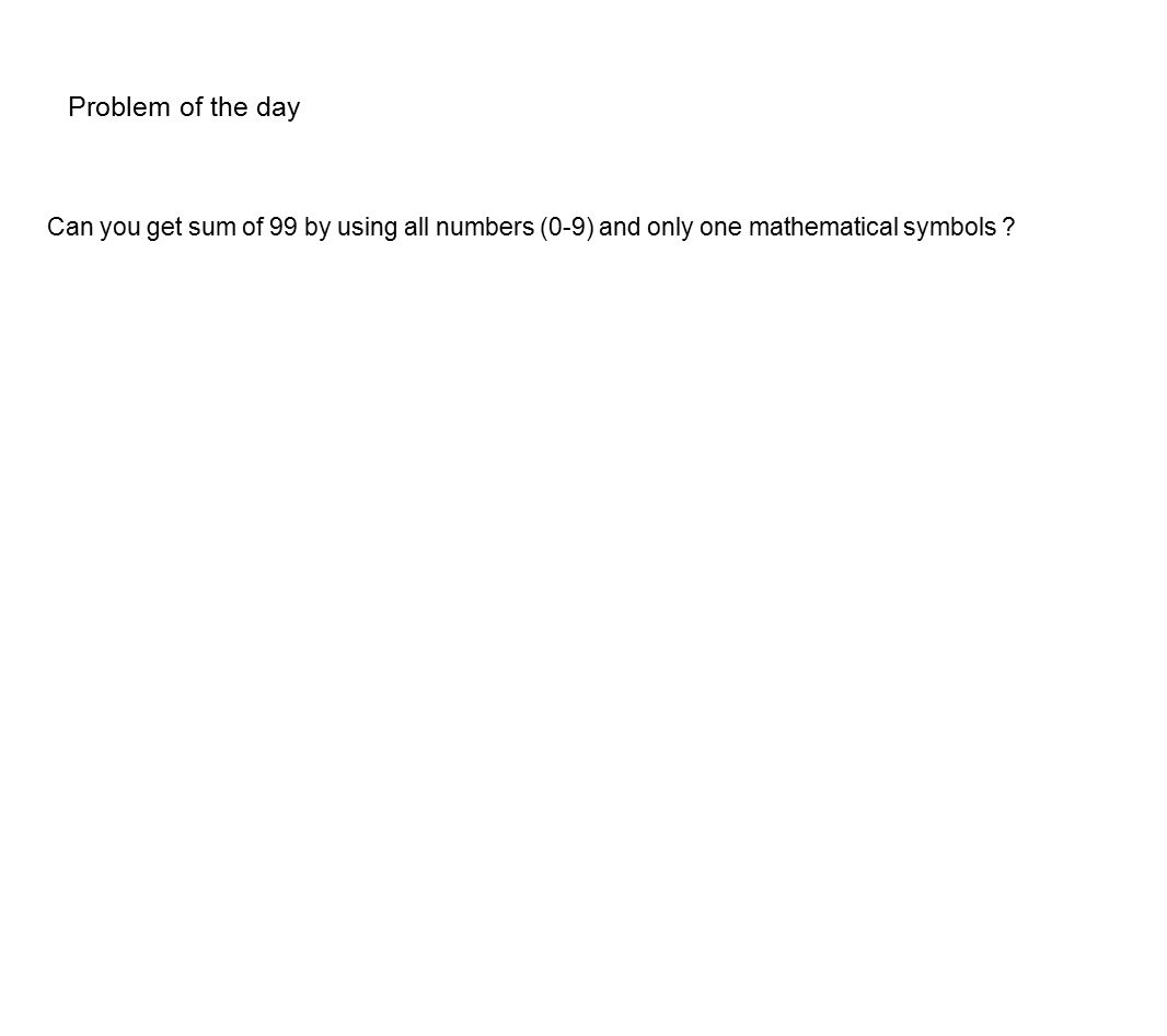 Problem Of The Day Can You Get Sum Of 99 By Using All Numbers 0 9