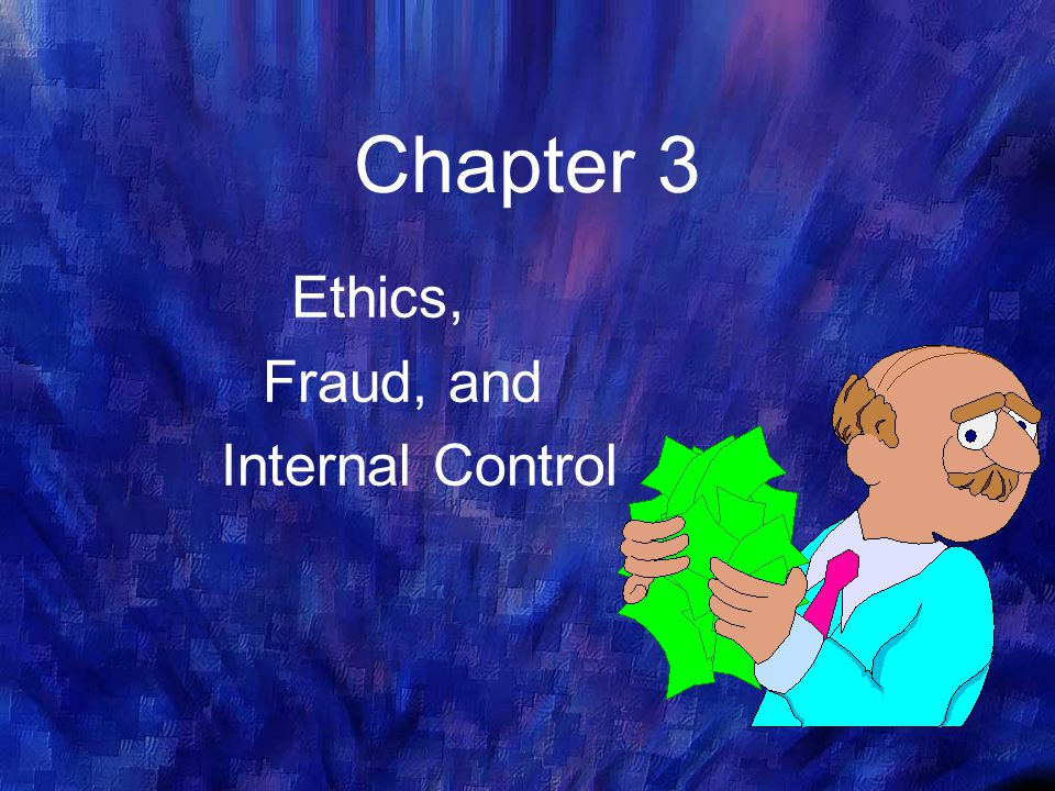 chapter 3 ethics fraud and internal Objectives for chapter 3 broad issues pertaining to business ethics ethical  issues related to the use of information technology distinguish between  management.