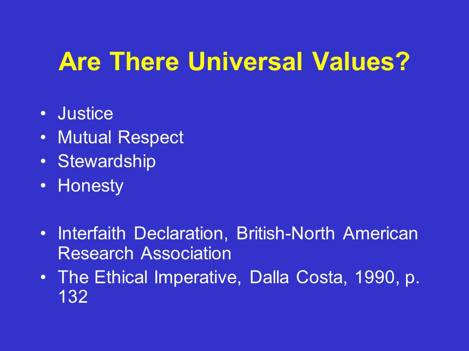 universal values and the justification of Human motivation that values express and the structure of relations among them  are  people decide what is good or bad, justified or illegitimate, worth doing or.