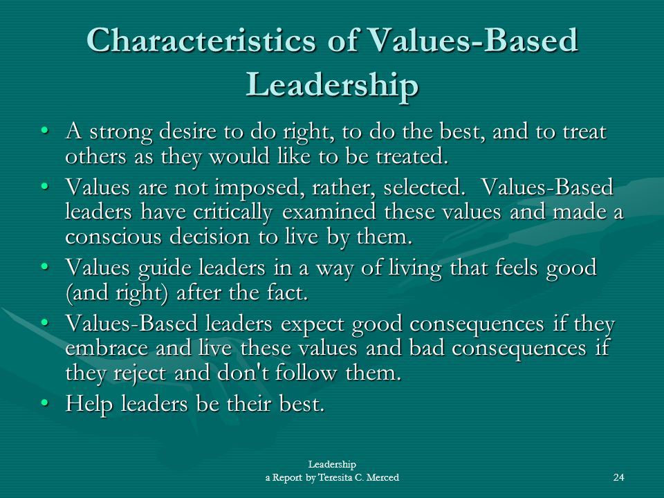 the true values and traits of a leader It requires living for something bigger than yourself and holding values in tension:  accepting that human truth is rarely black and white it means.