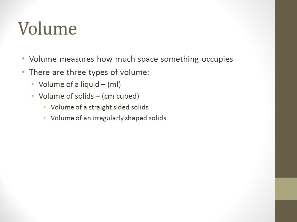 Volume Volume measures how much space something occupies