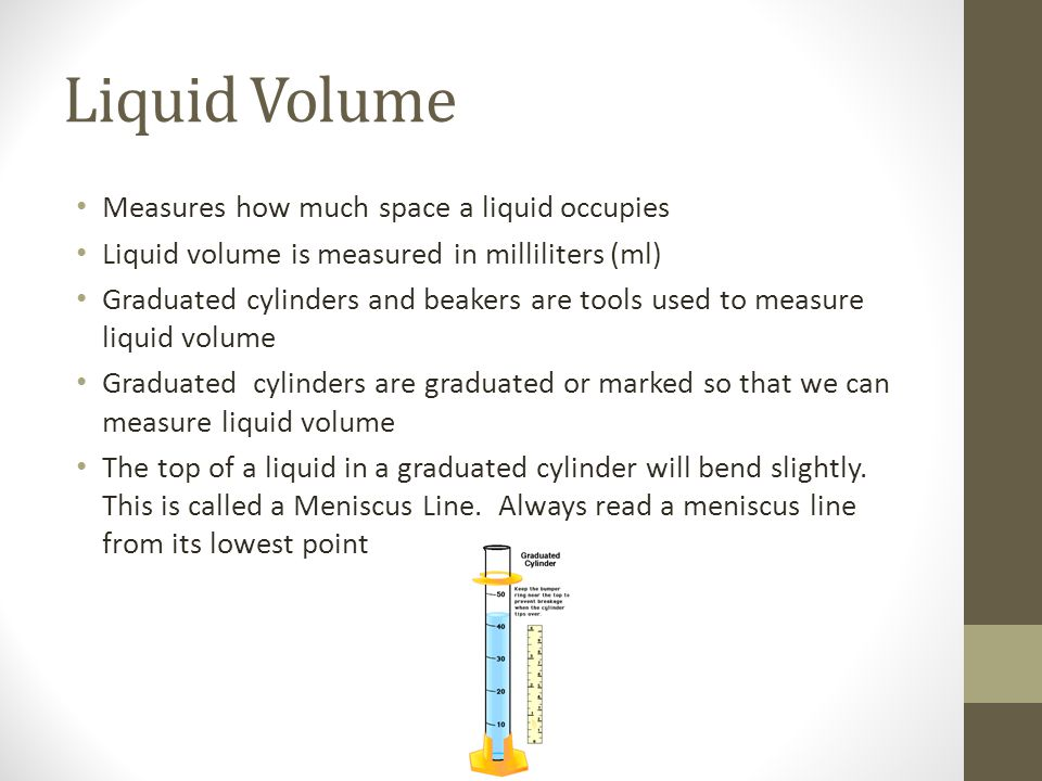 Liquid Volume Measures how much space a liquid occupies