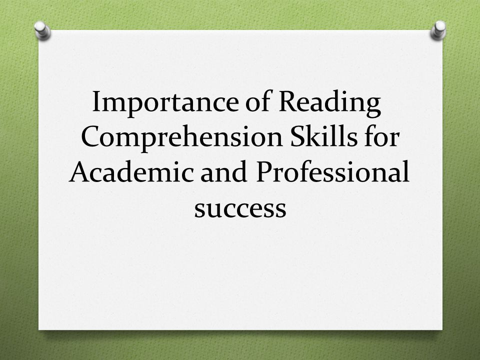 Importance of Reading Comprehension Skills for Academic and Professional success