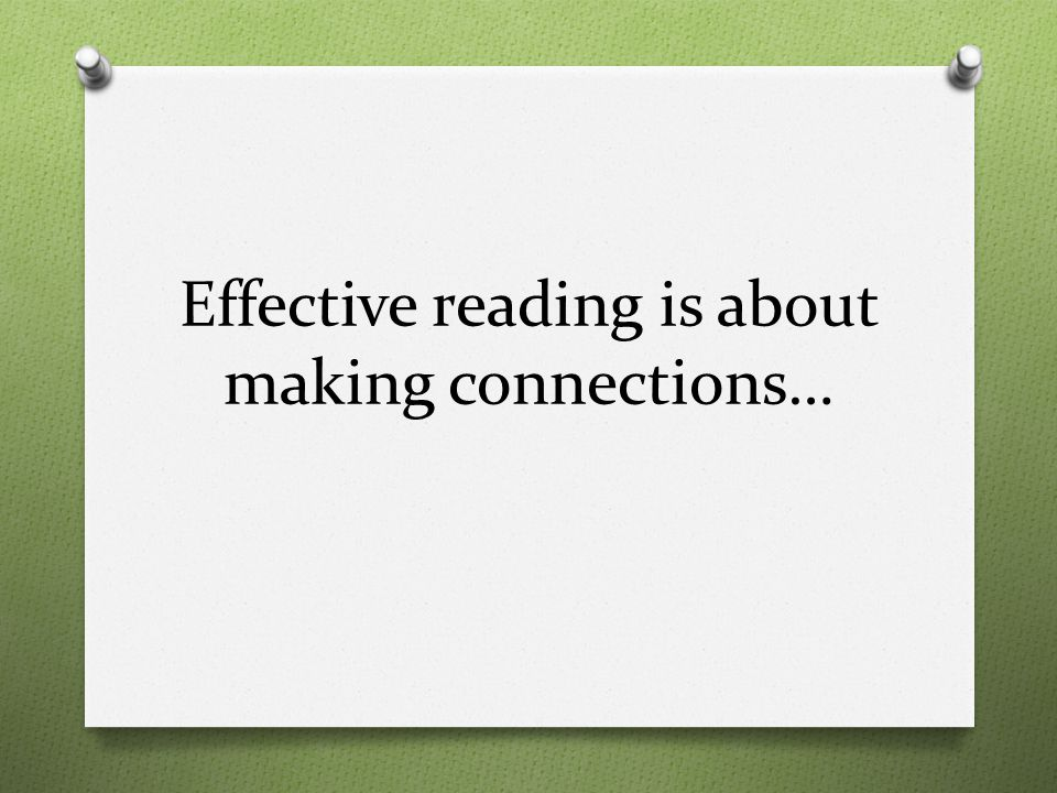 Effective reading is about making connections…