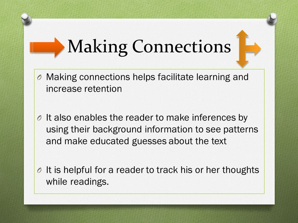 Making Connections Making connections helps facilitate learning and increase retention.