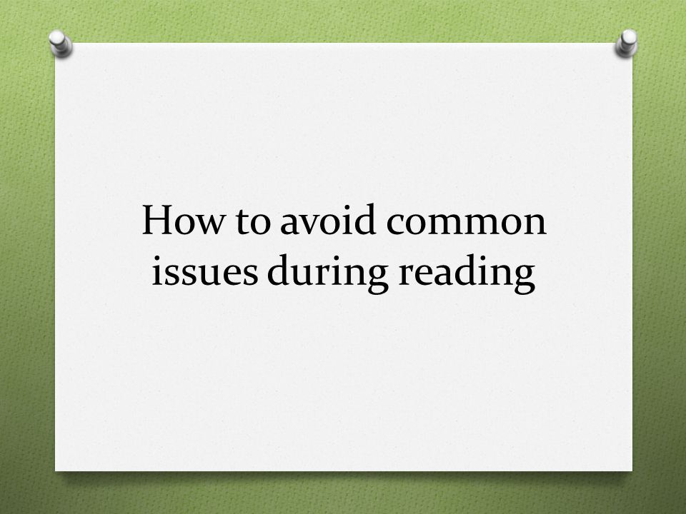 How to avoid common issues during reading
