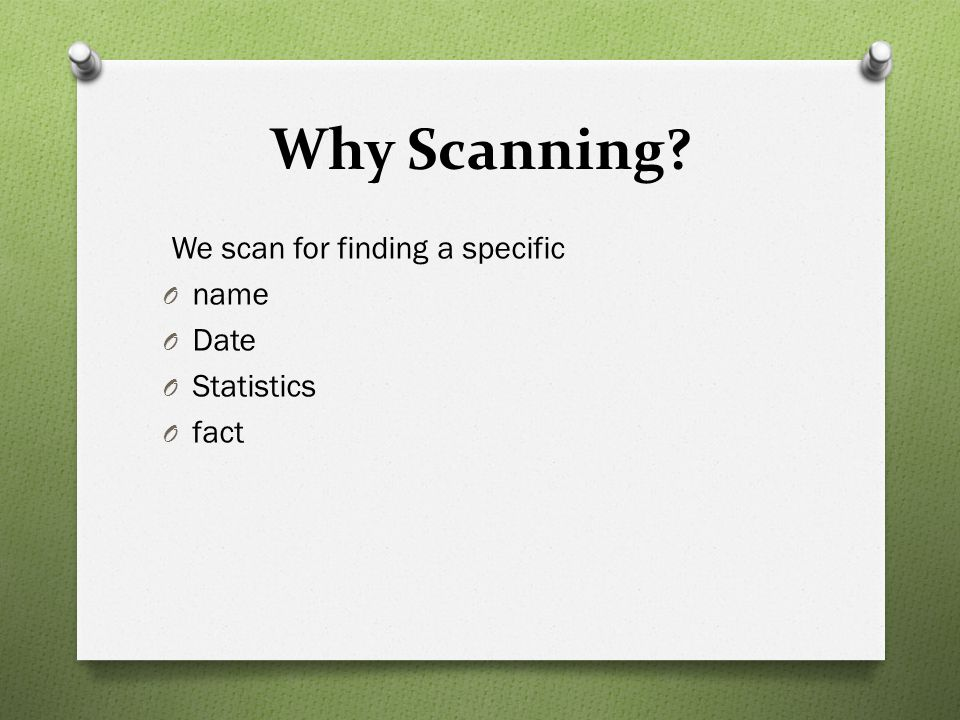 Why Scanning We scan for finding a specific name Date Statistics fact