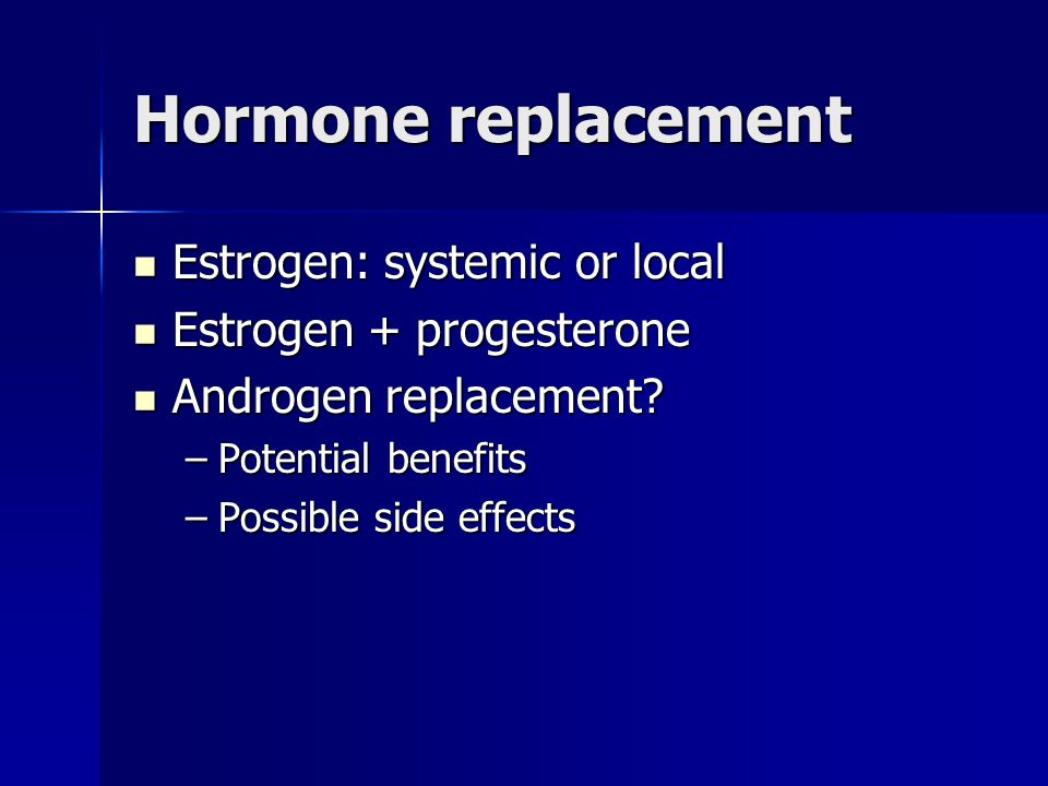 Hormone replacement Estrogen: systemic or local