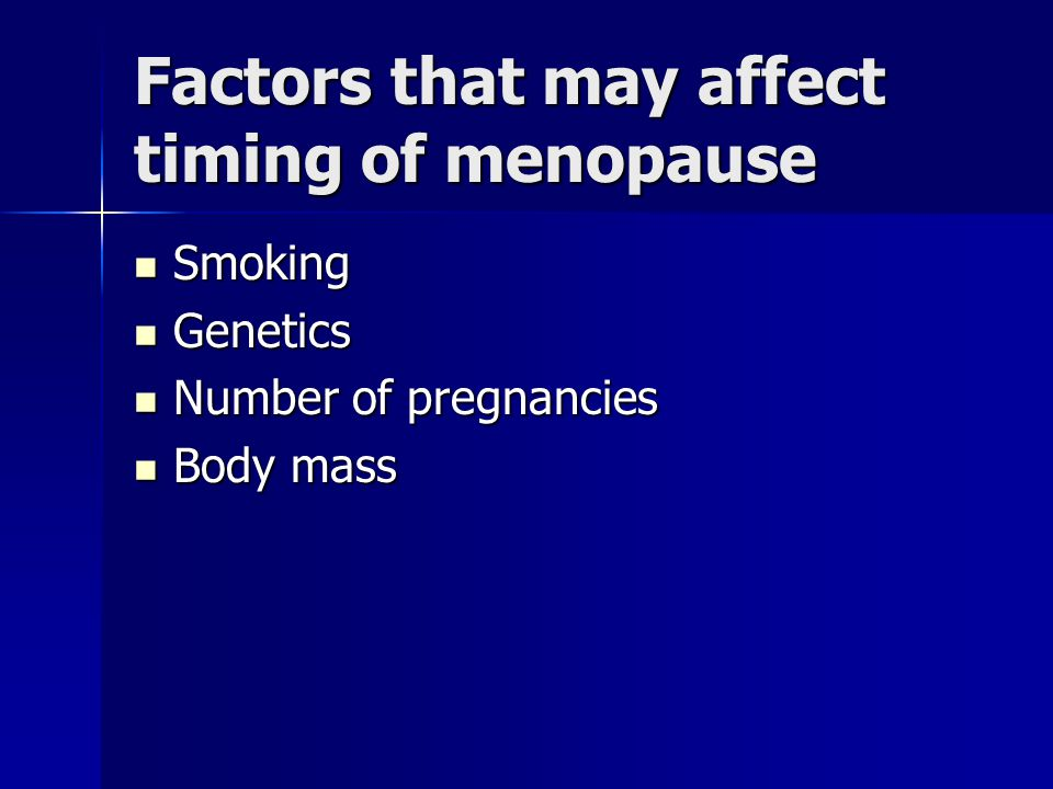 Factors that may affect timing of menopause
