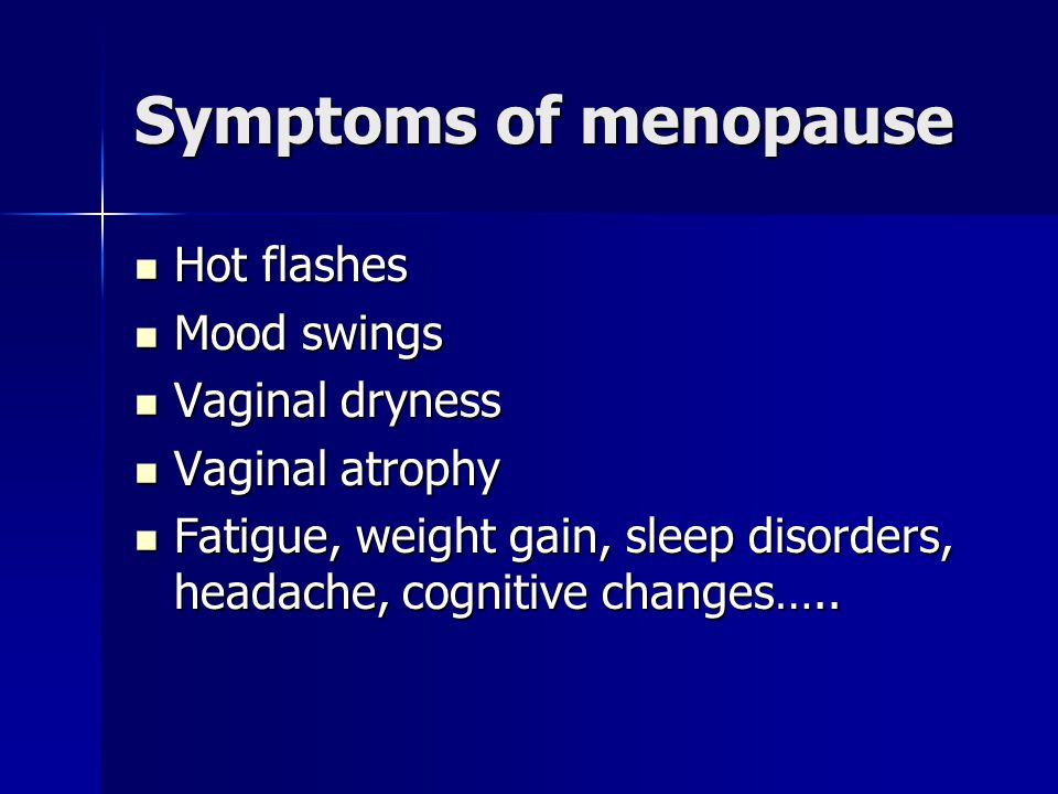Symptoms of menopause Hot flashes Mood swings Vaginal dryness