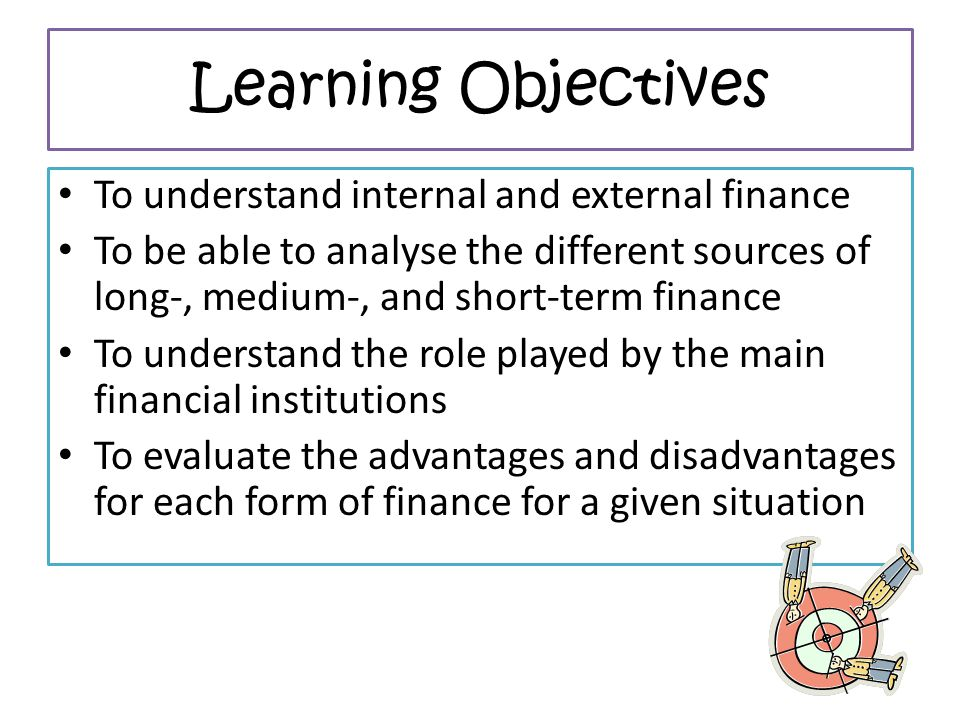 Learning Objectives To understand internal and external finance