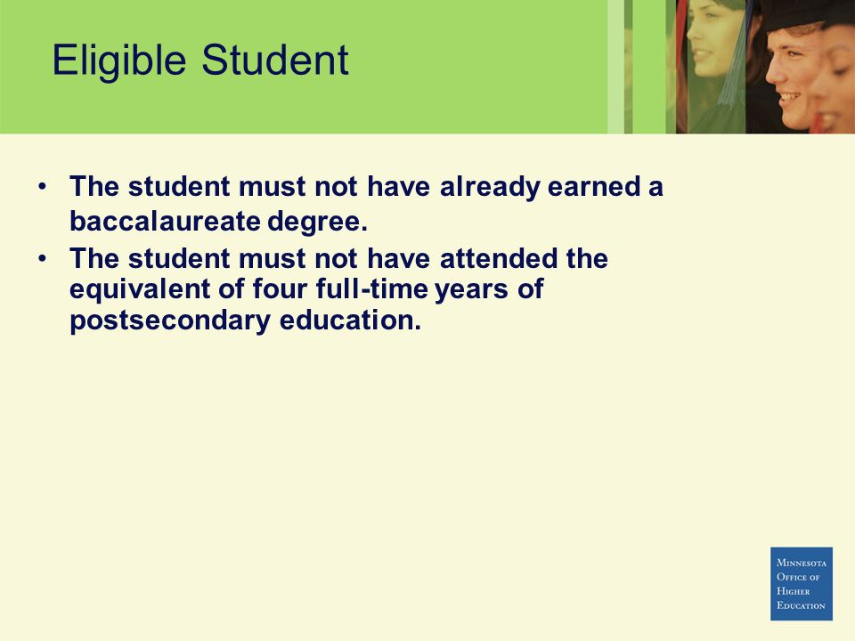 Eligible Student The student must not have already earned a baccalaureate degree.