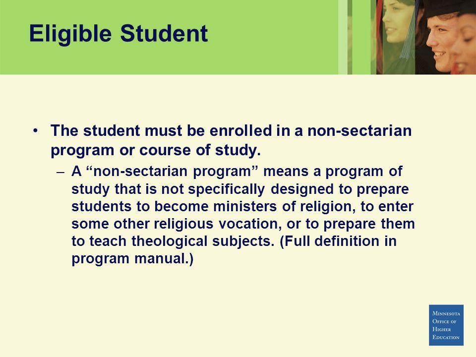 Eligible Student The student must be enrolled in a non-sectarian program or course of study.