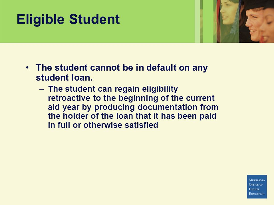 Eligible Student The student cannot be in default on any student loan.