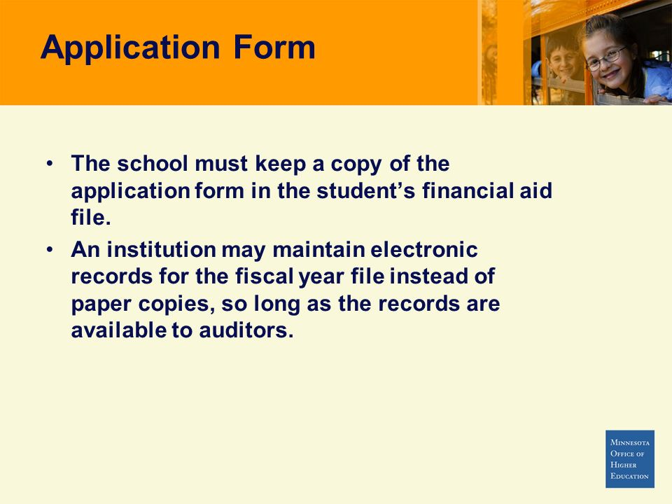 Application Form The school must keep a copy of the application form in the student's financial aid file.