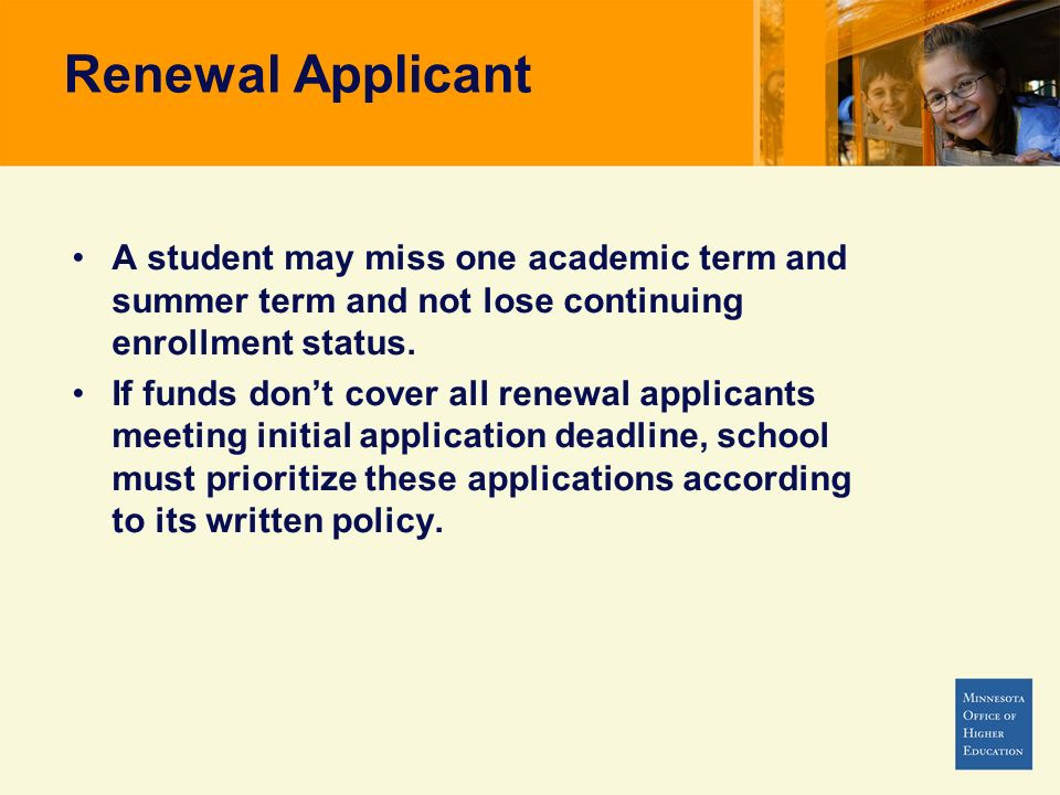 Renewal Applicant A student may miss one academic term and summer term and not lose continuing enrollment status.