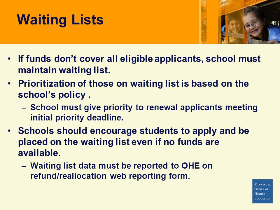 Waiting Lists If funds don't cover all eligible applicants, school must maintain waiting list.