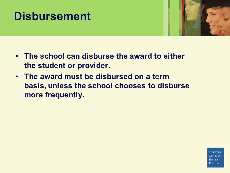 Disbursement The school can disburse the award to either the student or provider.