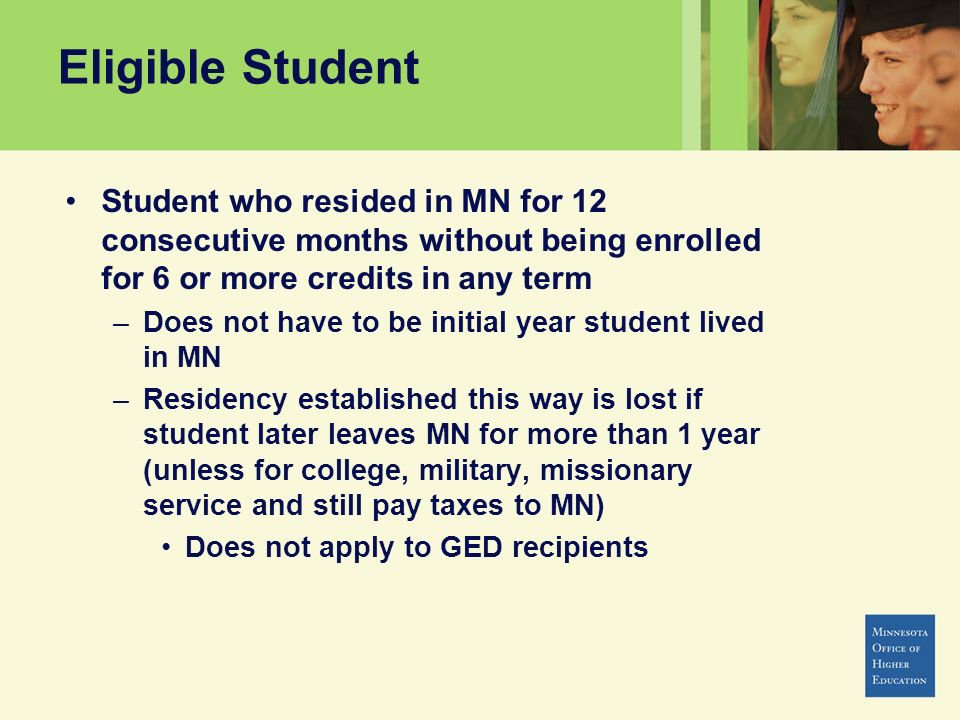 Eligible Student Student who resided in MN for 12 consecutive months without being enrolled for 6 or more credits in any term.