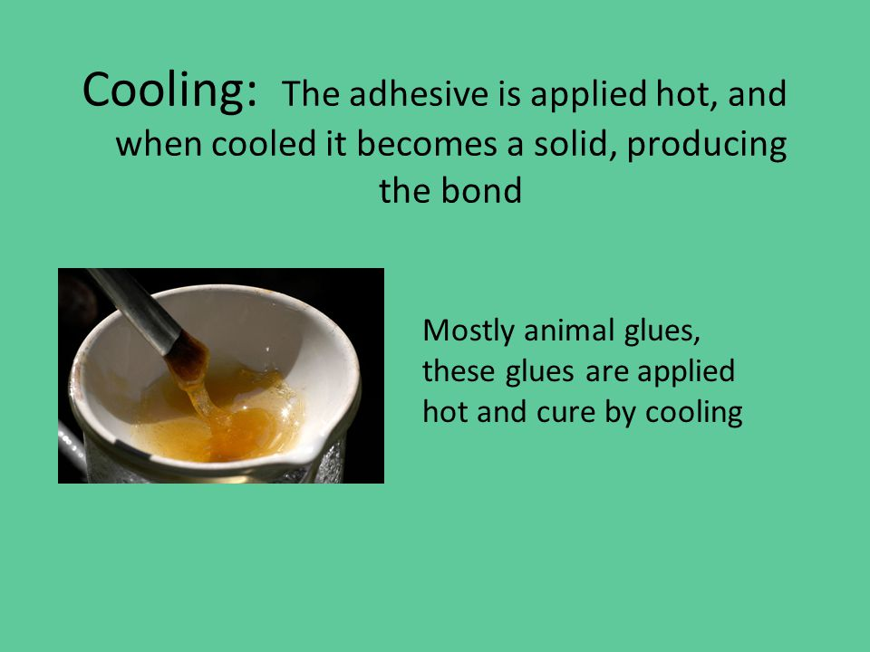 Cooling: The adhesive is applied hot, and when cooled it becomes a solid, producing the bond