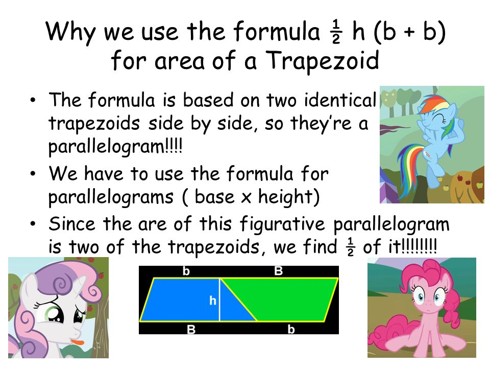 Why we use the formula ½ h (b + b) for area of a Trapezoid