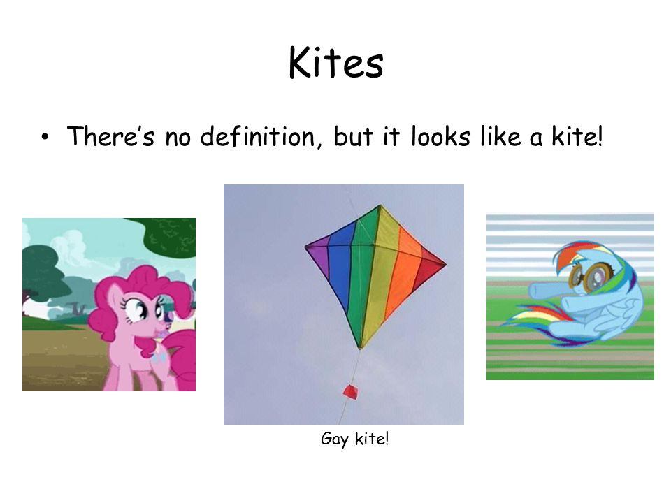 Kites There's no definition, but it looks like a kite! Gay kite!